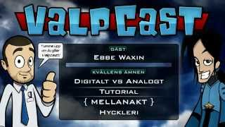 Valpcast - #21 - Digitalt vs Analogt, Tutorial, Hyckleri