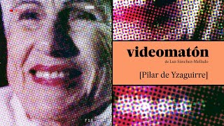 Videomatón de Pilar de Yzaguirre