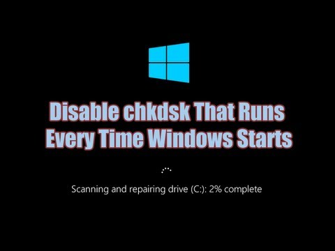 "Disable Check Disk ""chkdsk"" That Runs Every Time Windows Starts"