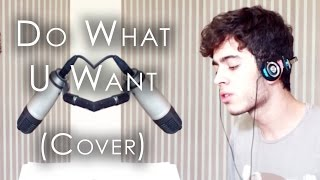 Lady Gaga - Do What U Want (Cover by Guilherme Godoy)