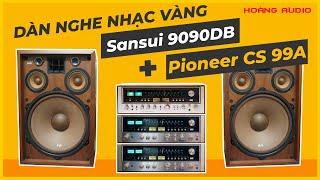 Bộ dàn nghe nhạc vàng loa Pioneer CS 99A - Amply Sansui 9090DB [Hoàng Audio]