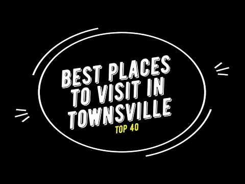 TOP 40 TOWNSVILLE Attractions (Things to Do & See)