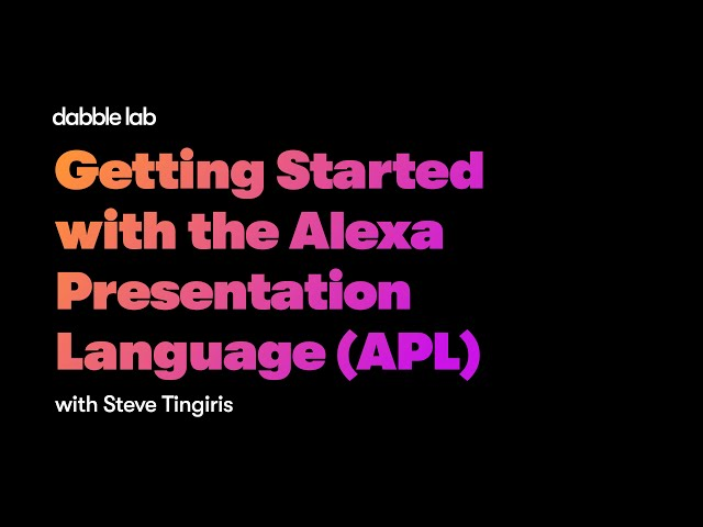 Getting Started with the Alexa Presentation Language (APL) - Dabble Lab #217