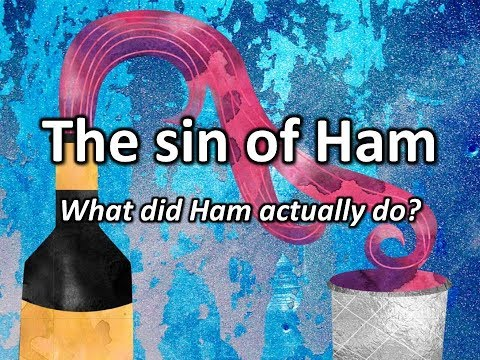 The sin of Ham. What did Ham actually do?