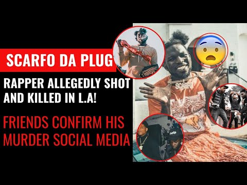 Rapper Scarfo Da Plug Shot & Killed In Los Angeles!! Fans & Friends Mourn His Death