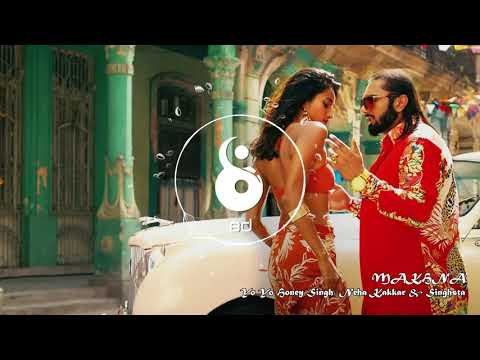makhna-yo-yo-honey-singh-video-song-neha-kakkar,-singhsta,-8d-music,-8d-audio,-8d-song