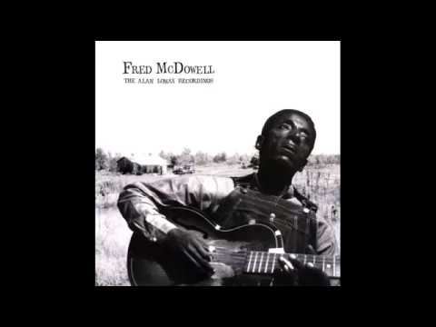 Mississippi Fred McDowell The Alan Lomax...