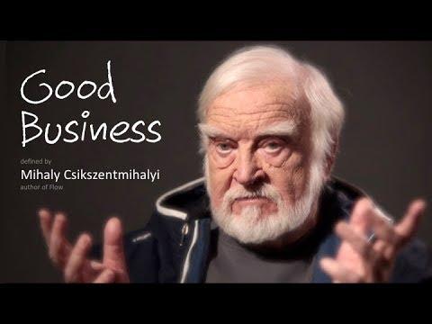 Good Business - Defined by Prof. Csikszentmihalyi