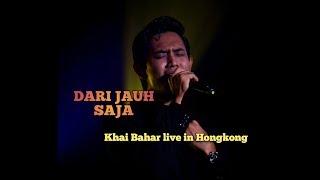 Dari Jauh Saja Khai Bahar Live In Hongkong