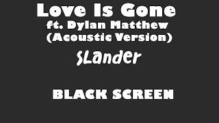 Slander - Love Is Gone ft  Dylan Matthew Acoustic Version 10 Hour BLACK SCREEN Version