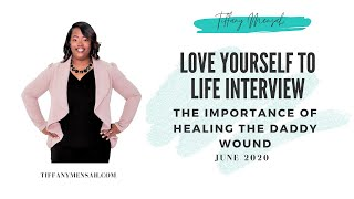 The Importance of Healing the Daddy Wound | Tiffany Mensah | June 2020