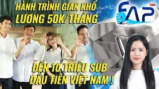 FAP TV : Hành trình gian khổ lương 50k/tháng đến 10 triệu sub đầu tiên Việt Nam !