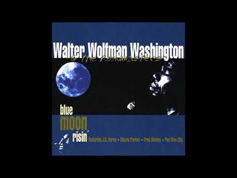 Walter Wolfman Washington -  Blue Moon Risin'