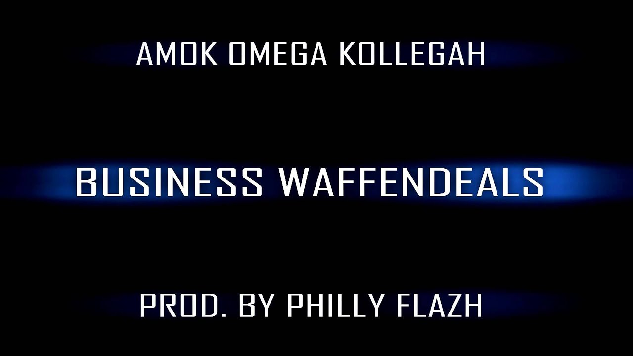 Amok, Omega feat. Kollegah - Business Waffendeals prod by Philly FlaZh
