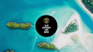 Esteban Orlando - Keep On [Vlog No Copyright Music]