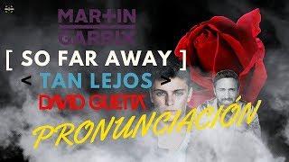 Martin Garrix & David Guetta – So Far Away  | [Lyrics + Pronunciación]