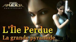Tomb Raider : Anniversary - L'Île Perdue : La grande pyramide