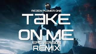 TAKE ON ME - Ready Player One   Epic Trailer Version    REMIX.