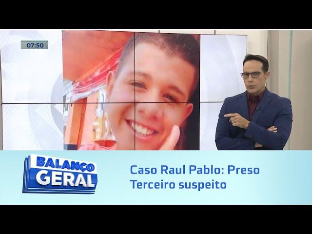 Caso Raul Pablo: Terceiro suspeito de matar adolescente é preso