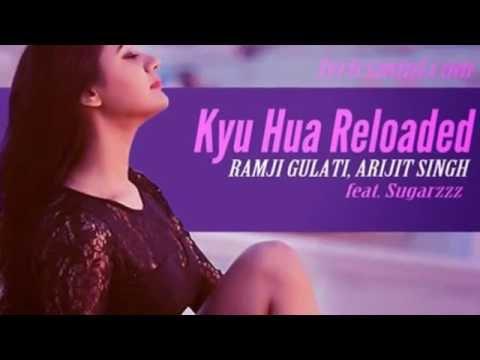 [Lyrics] Kyu Hua Reloaded  - Arijit Singh