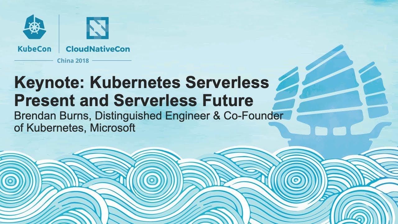 Kubernetes Serverless Present and Serverless Future – Brendan Burns