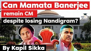 Can Mamata Banerjee remain Chief Minister despite losing Nandigram? Indian Polity Current Affairs