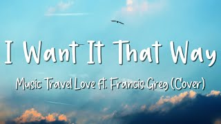 I Want It That Way - Music Travel Love ft. Francis Greg - Cover. Lirik Lagu Video Lyrics