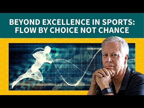 Beyond Excellence in Sports: Flow by Choice Not Chance