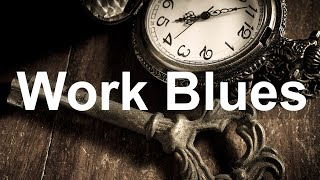 Download Work Blues - Smooth Whiskey Blues Music - Modern Slow Blues Ballads Rock
