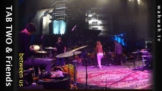TAB TWO & Friends - between us - live 2013