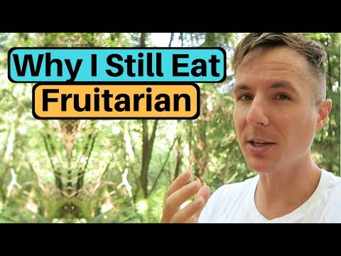 Why I'm Still Eating a Fruitarian Diet