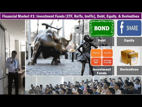 Financial Market #1: Investment Funds [ETF, ReITs, InvITs], Debt, Equity, & Derivatives