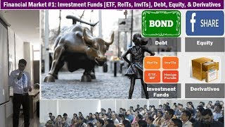 Financial Market #1: Investment Funds [ETF, ReITs, InvITs], Debt, Equity, & Derivatives(, 2017-05-23T14:40:11.000Z)