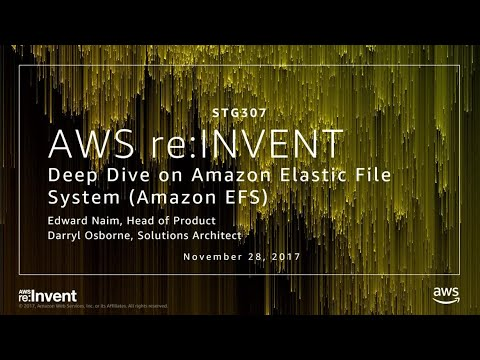 AWS re:Invent 2017: Deep Dive on Amazon Elastic File System (Amazon EFS) (STG307)