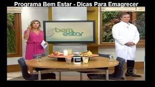 Programa Bem Estar/Rede Globo - Dicas Para Emagrecer Em Programa Ao Vivo Com Médicos Especialistas