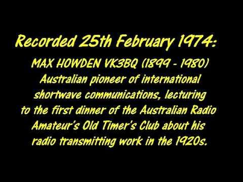 MAX HOWDEN VK3BQ (1899 - 1980) recalls SHORTWAVE TRANSMITTING IN THE 1920s, rec. 25th February 1974.