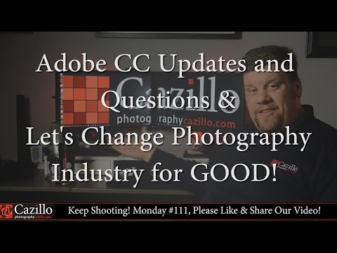 Adobe CC Updates, Questions & Let's Change Photography Industry for GOOD