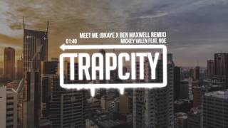 Mickey Valen feat. Noe - Meet Me (BKAYE x Ben Maxwell Remix)