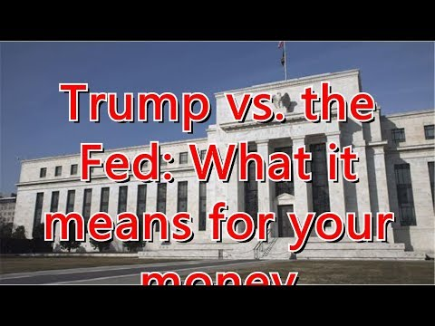 trump-vs.-the-fed:-what-it-means-for-your-money