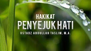 Ceramah Agama Islam: Hakikat Penyejuk Hati (Ustadz Abdullah Taslim, M.A.)