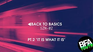 "Back to Basics ""It Is What It Is"""