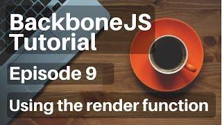 Backbone.js Tutorial - 9 - (Views) Using the Render Function