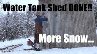 #282 - Water Tank Shed Finished - Excessive Snow Continues...
