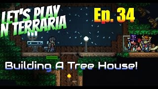 Let's Play N Terraria Episode 34 - Building A Tree House!