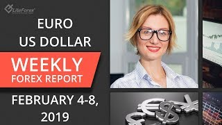 Weekly forex trading review: Euro, Dollar Usd, gold, oil. February 4-8, 2019