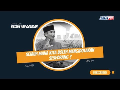 Asumsi by MGI TV :  Sejauh Mana Kita Boleh Mengidolakan Seseorang ? - Ustadz Abu Qotadah