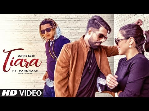 Tiara: Johny Seth Feat Pardhaan | New Punjabi Songs 2017 | Avvy, Bhavni