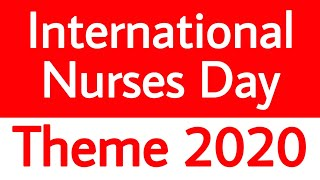 nurses day 2020 theme I international nurses day theme 2020