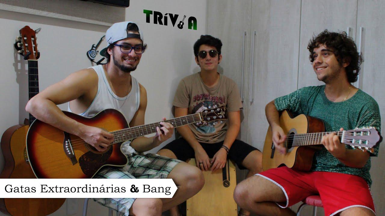 Gatas Extraordinárias & Bang (Cover por Grupo Trívia)