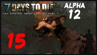 7 Days to Die [Alpha 12] #15 Собаки. Собаки? Собаки!